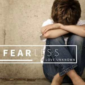 Fear Less: Love Unknown